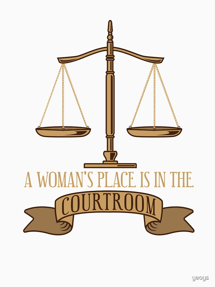 A Woman's Place Is In The Courtroom - Funny Lawyer Gift von yeoys