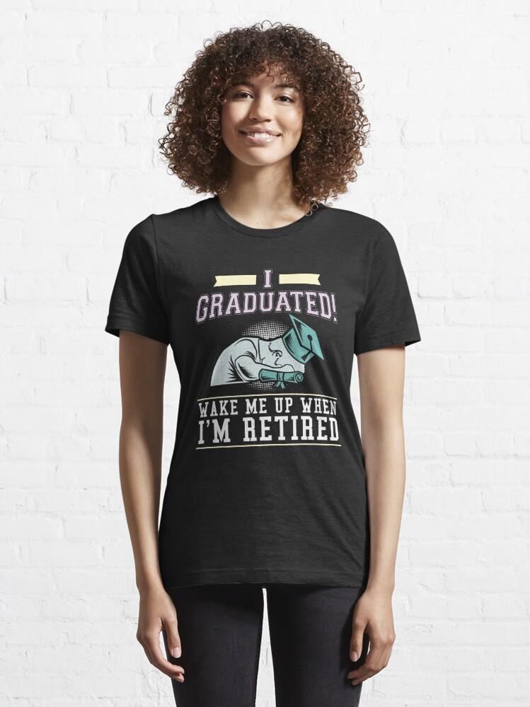 Alternative Ansicht von I Graduated Wake Me Up When I'm Retired - Funny Graduation Gift Essential T-Shirt