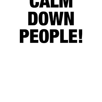 Calm down people! relax people are crazy funny gift shirt by Johannesart