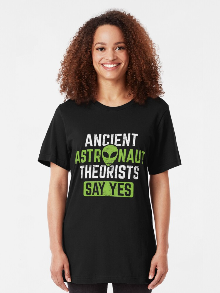 Alternative Ansicht von Ancient Astronaut Theorists Say Yes - Ancient Alien Theory Gift Slim Fit T-Shirt
