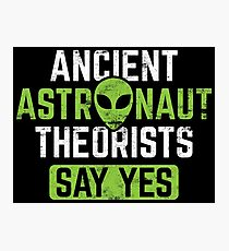 Ancient Astronaut Theorists Say Yes - Ancient Alien Theory Gift Fotodruck