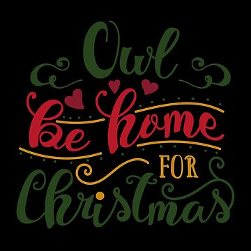 Owl Be Home For Christmas T-Shirt Funny Christmas I'll be home gift by MrTStyle