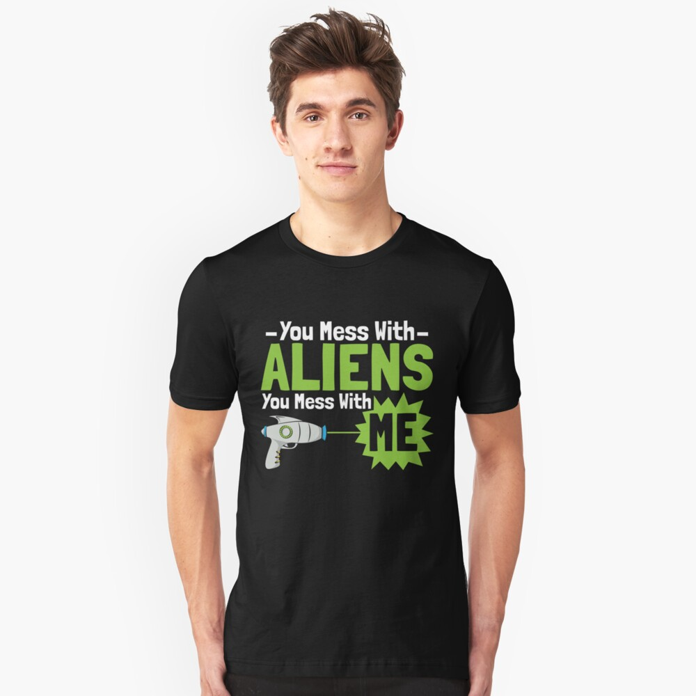 You Mess With Aliens You Mess With Me - Ancient Alien Theory Gift Unisex T-Shirt Front