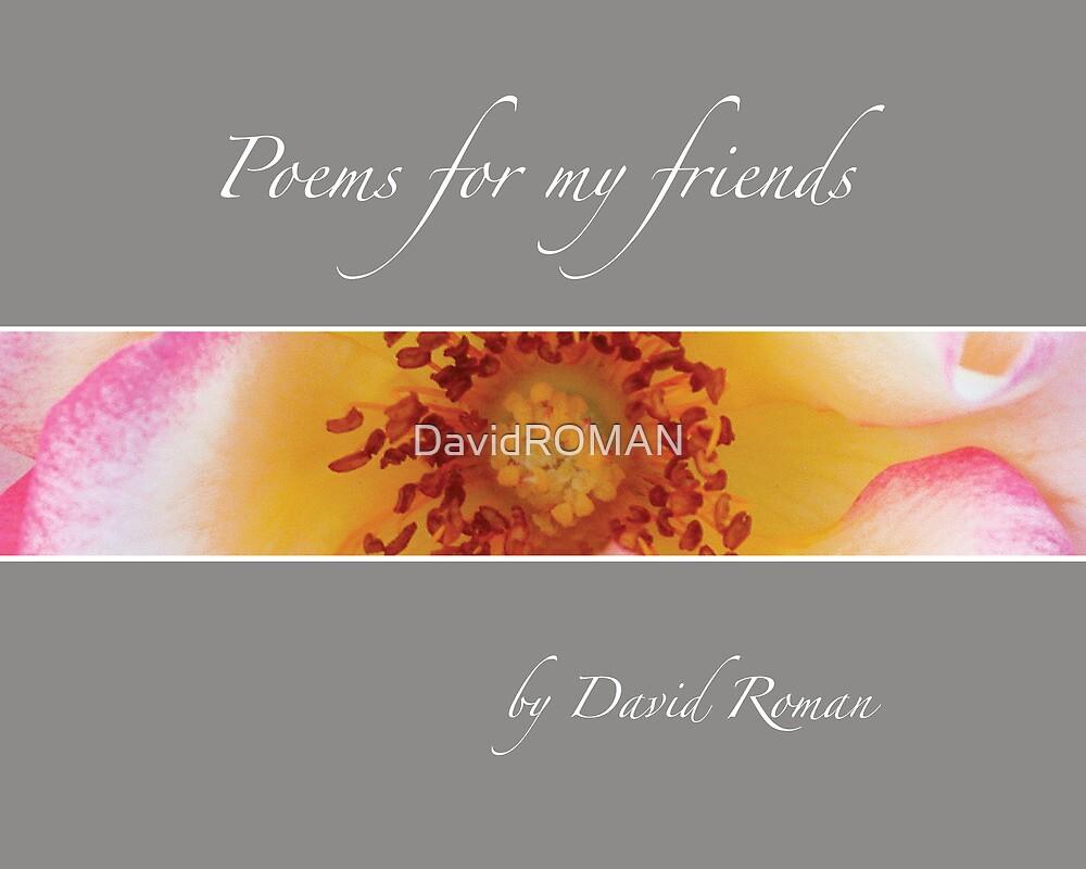 Poems for my friends by DavidROMAN