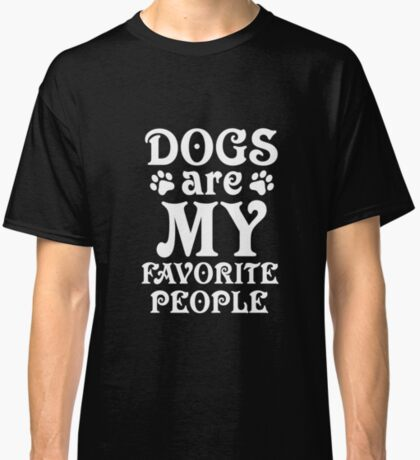 Dogs Are My Favorite People: Funny T-Shirt For Dog Lovers Classic T-Shirt