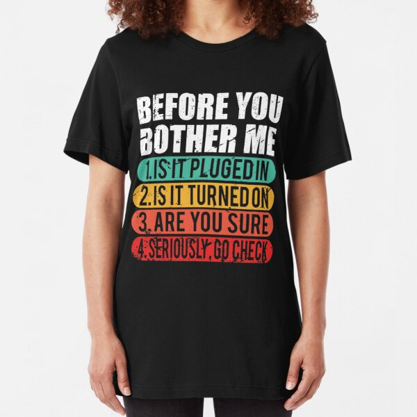 Funny Tech / Technical Support Techie Gift Shirt | Information Technology | Computers | Geek | Nerd | Geeky | Nerdy Slim Fit T-Shirt