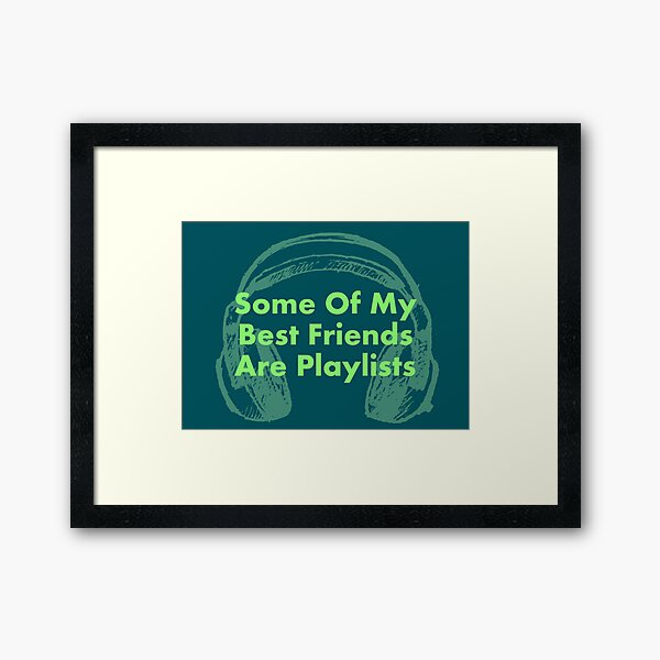 Some of My Best Friends Are Playlists - GREEN Framed Art Print