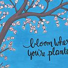 Bloom Where You're Planted by Gina Lorubbio