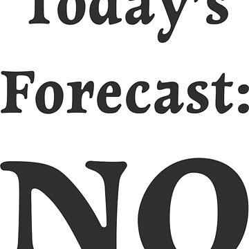 Today's Forecast No Lazy Saying by artvia