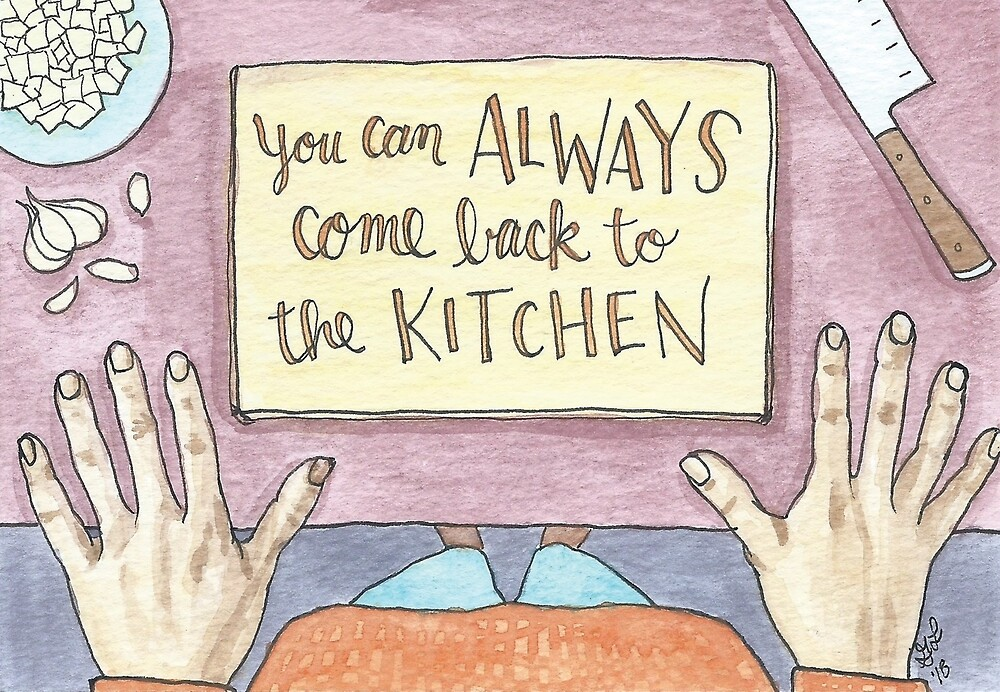 You Can Always Come Back to the Kitchen by Gina Lorubbio