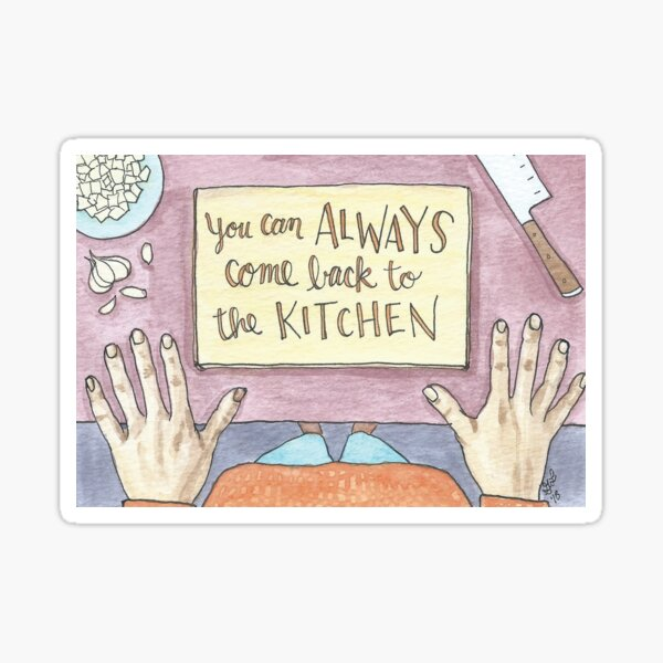 You Can Always Come Back to the Kitchen Sticker