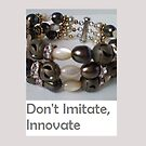 Don't Imitate, Innovate by RosalindPond