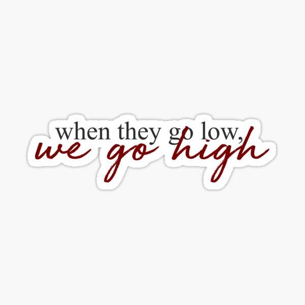When They Go Low, We Go High - Michelle Obama  Sticker
