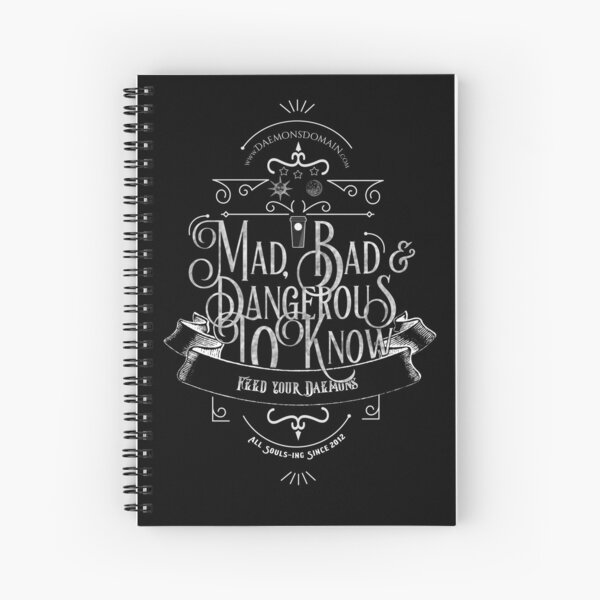 Mad, Bad & Dangerous to Know! Spiral Notebook