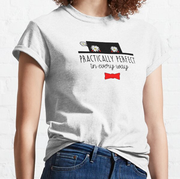 MARY POPPINS PRACTICALLY PERFECT IN EVERY WAY Classic T-Shirt