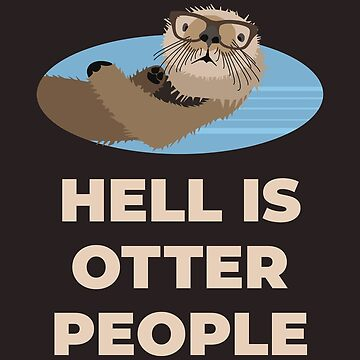 Otter Sartre - Hell Is Other People by SQWEAR