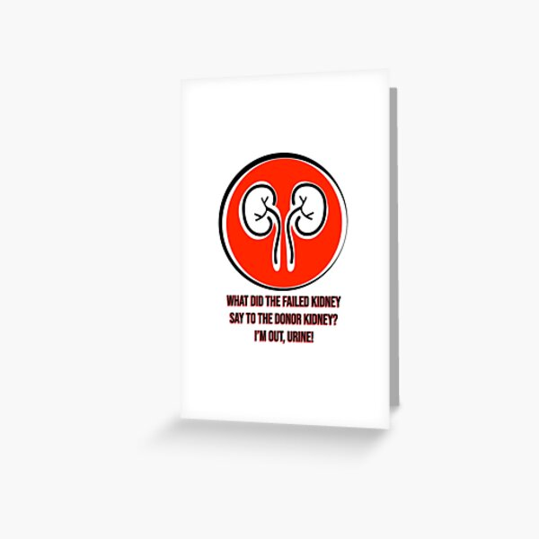 I'm Out Urine Kidney Greeting Card