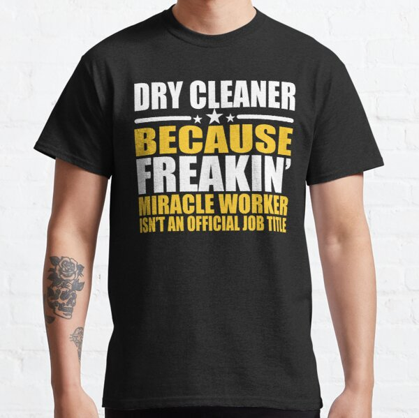 Dry Cleaner Miracle Worker Funny Gift Classic T-Shirt