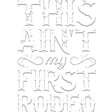 This Ain't My First Rodeo Tshirt by zulfiqor