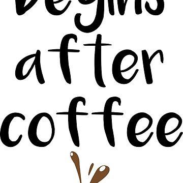 Life begins after coffee by Melcu