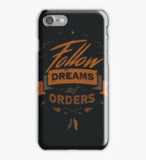 FOLLOW DREAMS NOT ORDERS iPhone Case/Skin
