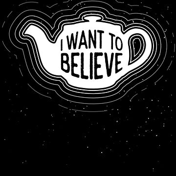 I want to believe in Russells Teapot - Philosophy Gift by The-Nerd-Shirt