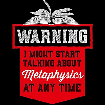 Warning i might start talking about metaphysics  - Philosophy Gift by The-Nerd-Shirt