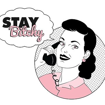 Stay Bitchy by AlyOhDesign