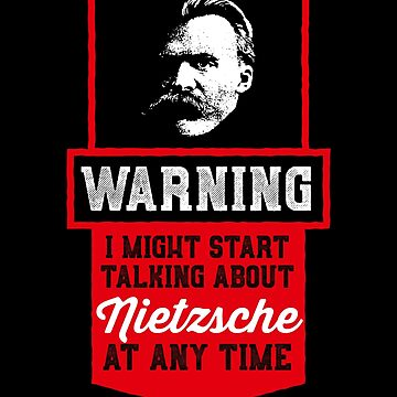 Warning i might start talking about Nietzsche  - Philosophy Gift by The-Nerd-Shirt