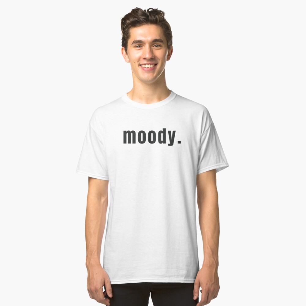 Moody - A Warning Sign for Someone Who Changes Moods Often (Design Day 339) Classic T-Shirt