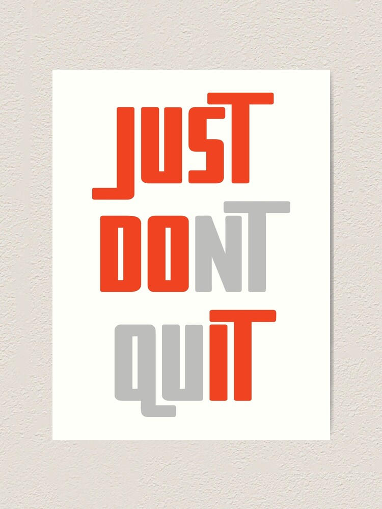 Just Don T Quit Art Print By Jayshirt Redbubble
