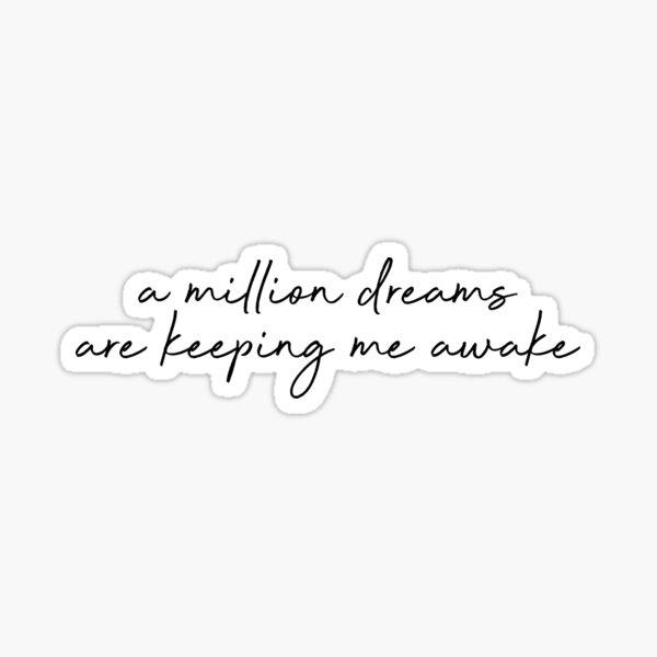 Un millón de sueños me mantienen despierto - The Greatest Showman Pegatina