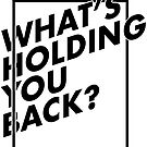 WHAT'S HOLDING YOU BACK? (black on white) by masklayer