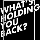 WHAT'S HOLDING YOU BACK? (white on black) by masklayer