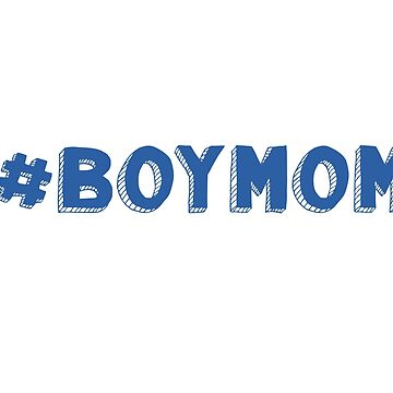 Gift for Moms #BoyMom T-Shirt by HollyPrice