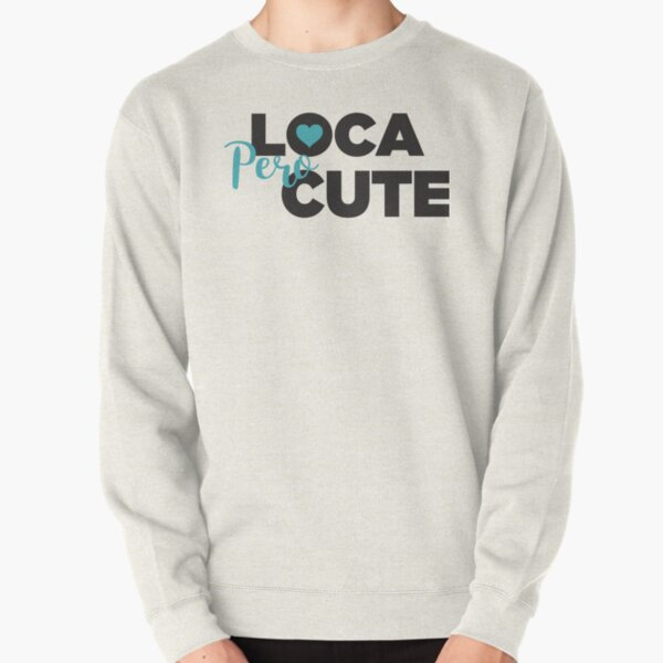 Loca Pero Cute Pullover Sweatshirt