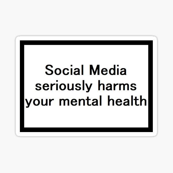 Las redes sociales perjudican gravemente tu salud mental Pegatina