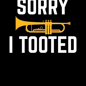 Trumpet Player Funny Design - Sorry I Tooted by EstelleStar