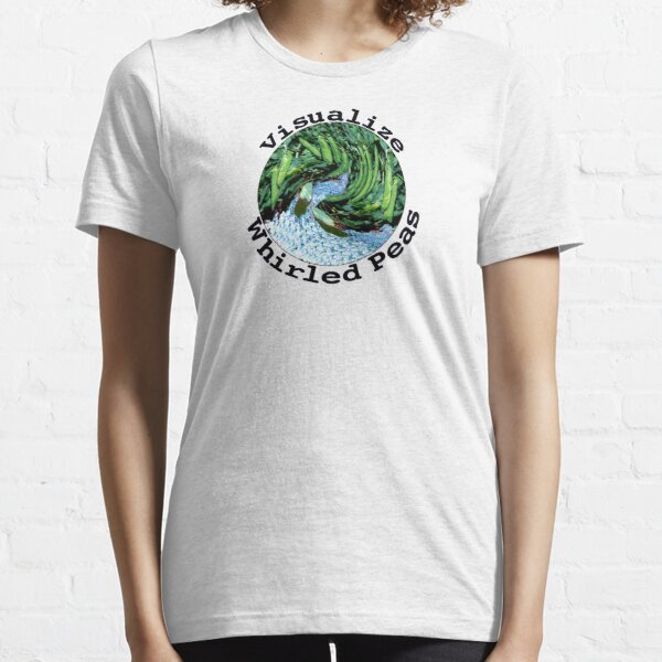 Visualize Whirled Peas Essential T-Shirt