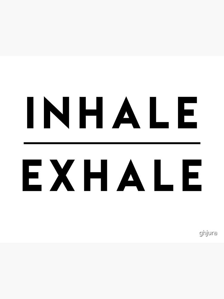 Inhale Exhale Breathe by ghjura