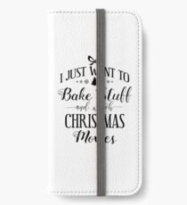 Want To Bake Stuff & Watch Christmas Movies Gift iPhone Wallet/Case/Skin