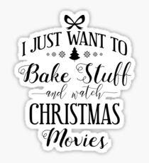 Want To Bake Stuff & Watch Christmas Movies Gift Sticker