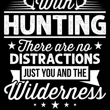 Hunting Quotes Shirt Hunter Trophy Wilderness Hunt Season Hunting Season deer elk duck bear coyote turkey bird achievement hunter compound bow crossbow hunting by bulletfast