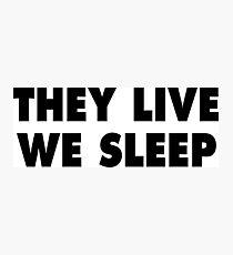 They Live We Sleep - They Live! Photographic Print