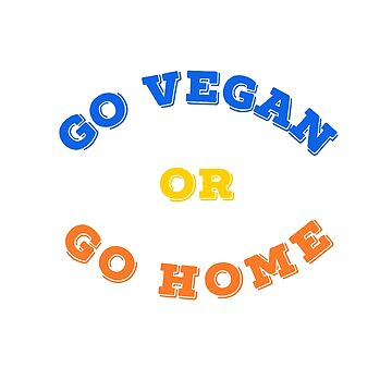 go vegan or go home by hslim