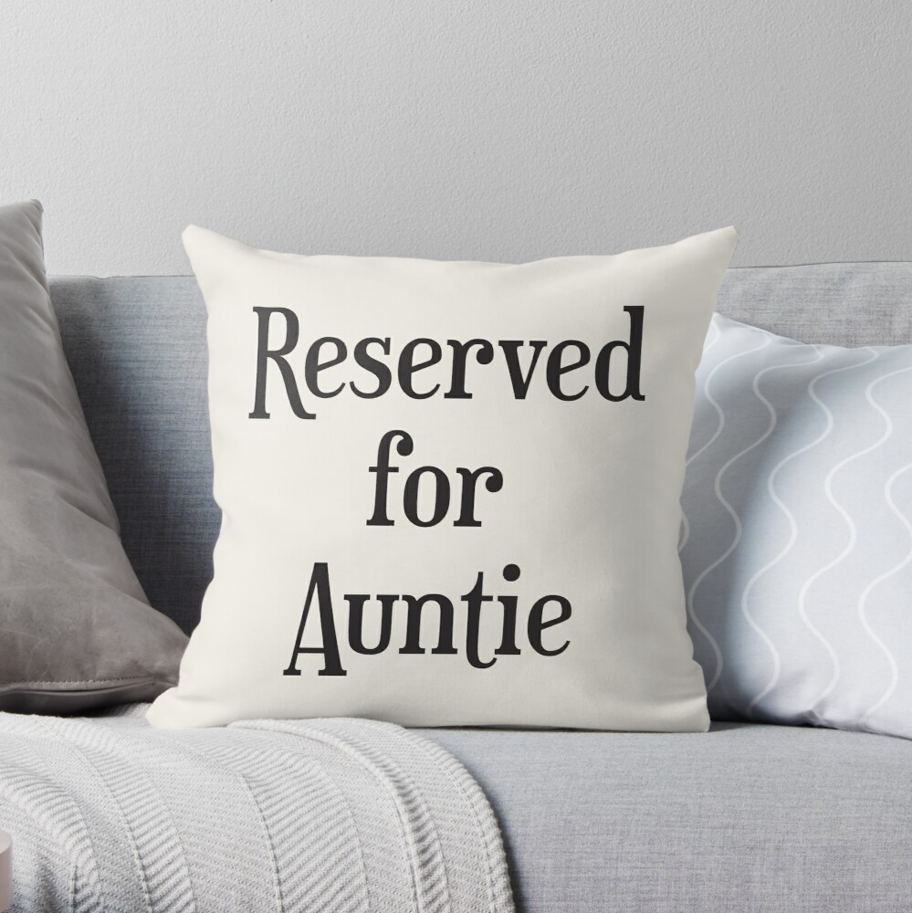 Reserved for Auntie Cushion Throw Pillow
