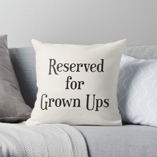 Reserved for Grown Ups! Throw Pillow