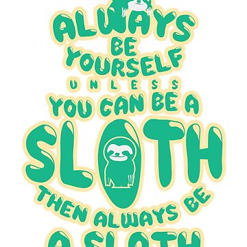 Always Be A Sloth Funny Novelty Gift Design Green by BOBSMITHHHHH