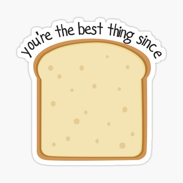 You're the best thing since sliced bread alternative Sticker