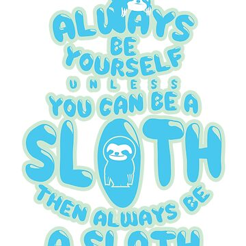 Always Be A Sloth Funny Novelty Gift Blue by BOBSMITHHHHH